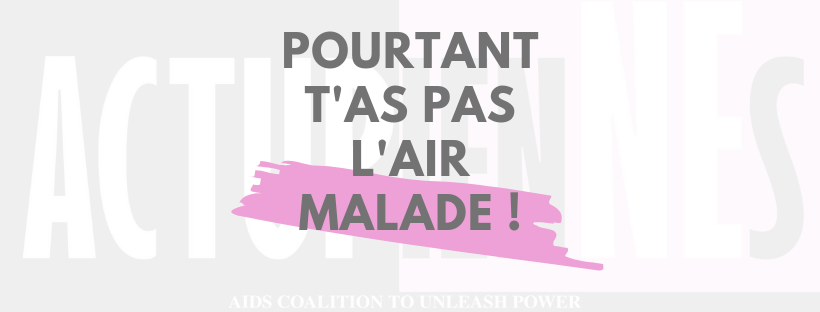 SIDA,                        POURTANT T'AS PAS L'AIR MALADE !